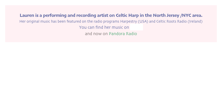 Lauren is a performing and recording artist on Celtic Harp in the North Jersey /NYC area.  